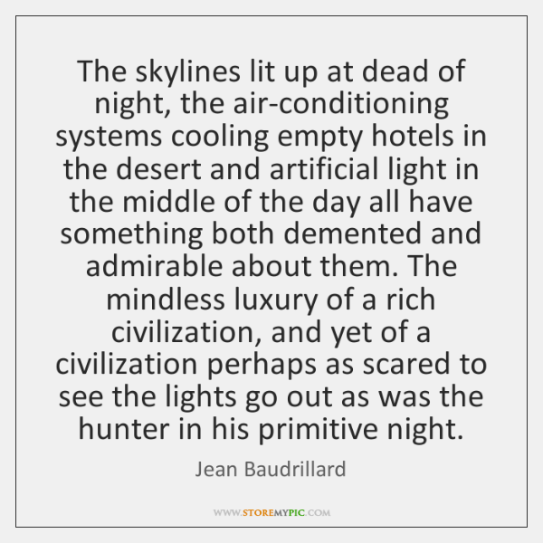 The skylines lit up at dead of night, the air-conditioning systems cooling ...