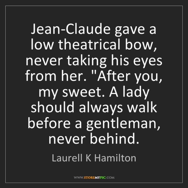 Laurell K Hamilton: Jean-Claude gave a low theatrical bow, never taking his...
