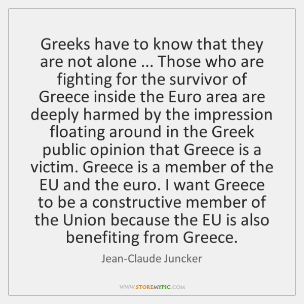 Greeks have to know that they are not alone ... Those who are ...