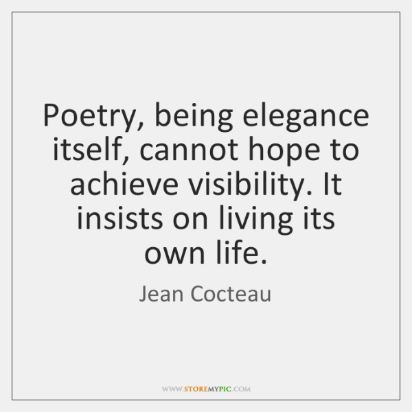 Poetry, being elegance itself, cannot hope to achieve visibility. It insists on ...