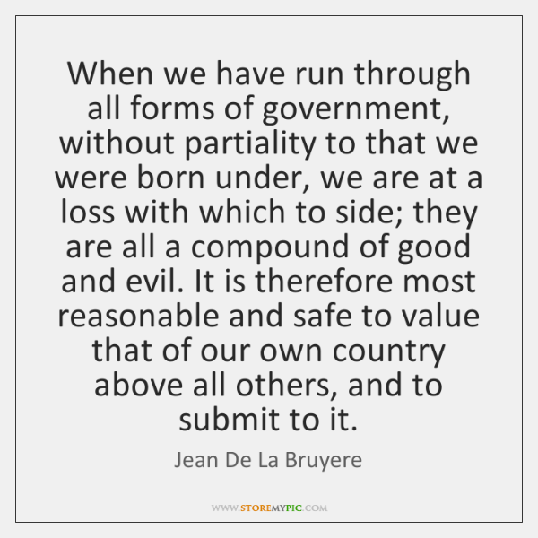 When we have run through all forms of government, without partiality to ...