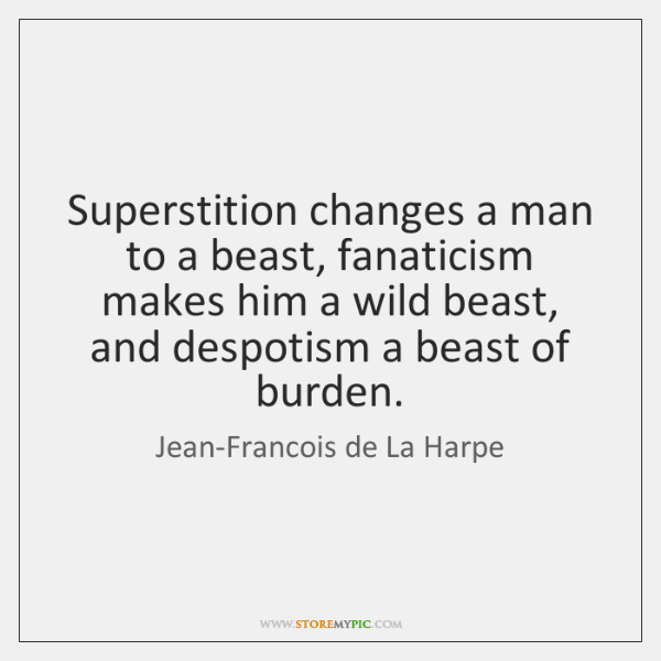 Superstition changes a man to a beast, fanaticism makes him a wild ...