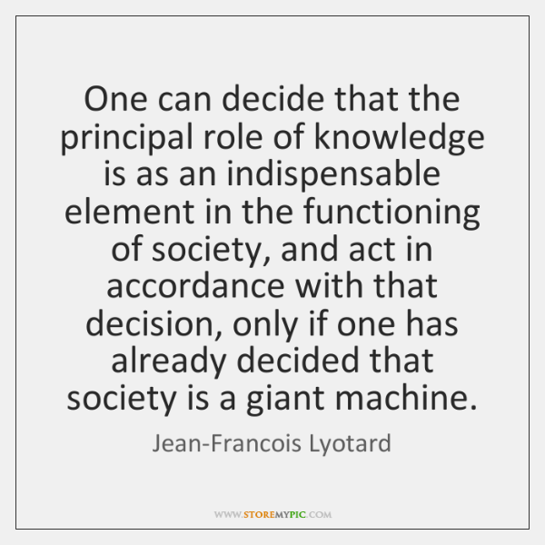 One can decide that the principal role of knowledge is as an ...