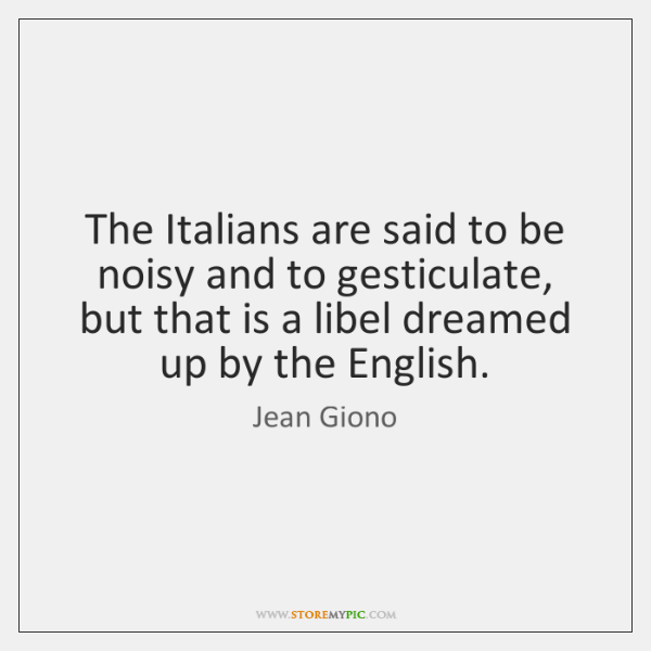 The Italians are said to be noisy and to gesticulate, but that ...