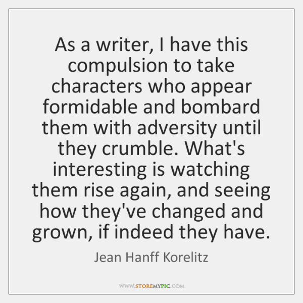 As a writer, I have this compulsion to take characters who appear ...