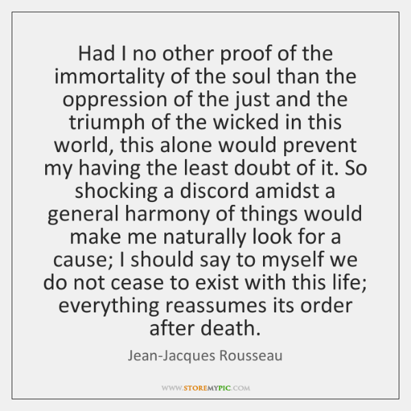 Had I no other proof of the immortality of the soul than ...