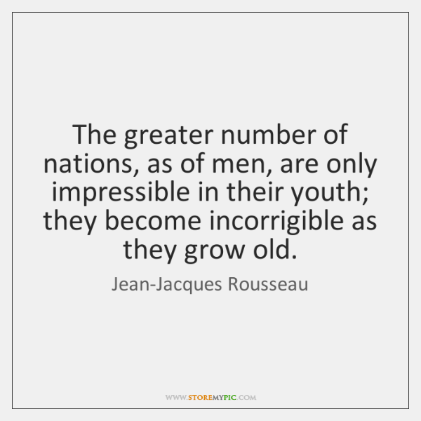 The greater number of nations, as of men, are only impressible in ...
