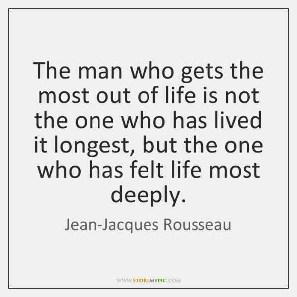 The man who gets the most out of life is not the ...