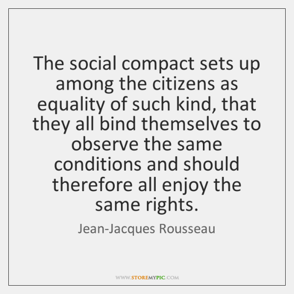 The social compact sets up among the citizens as equality of such ...
