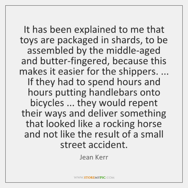It has been explained to me that toys are packaged in shards, ...