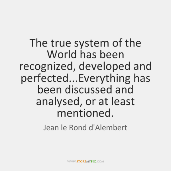 The true system of the World has been recognized, developed and perfected......
