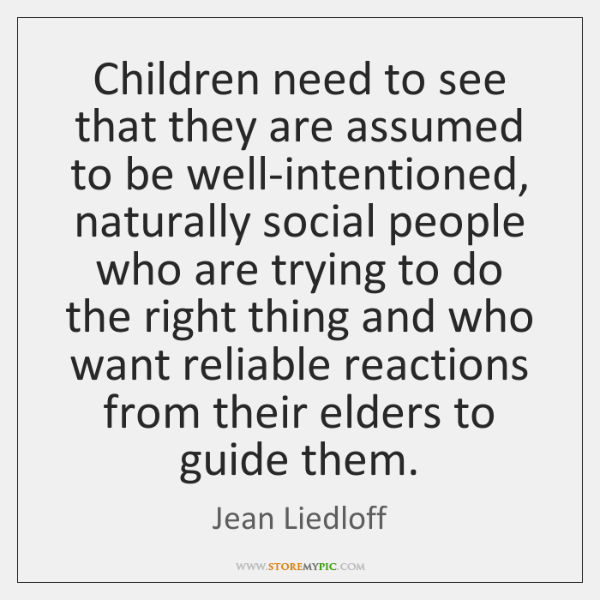 Children need to see that they are assumed to be well-intentioned, naturally ...
