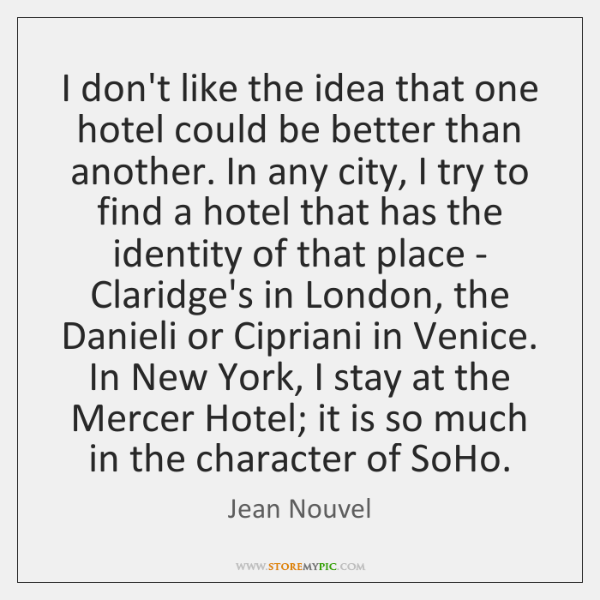 I don't like the idea that one hotel could be better than ...