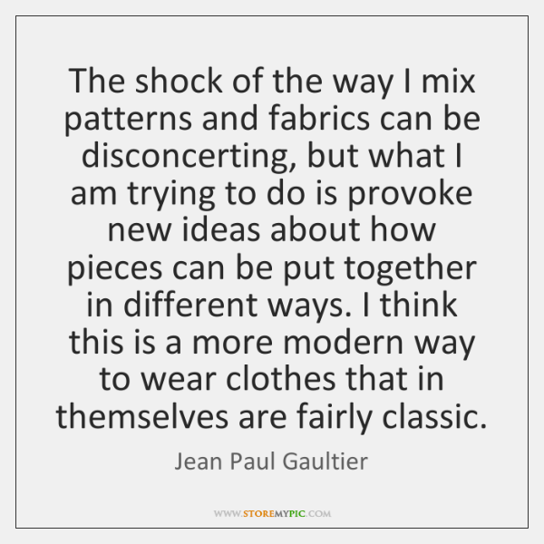 The shock of the way I mix patterns and fabrics can be ...