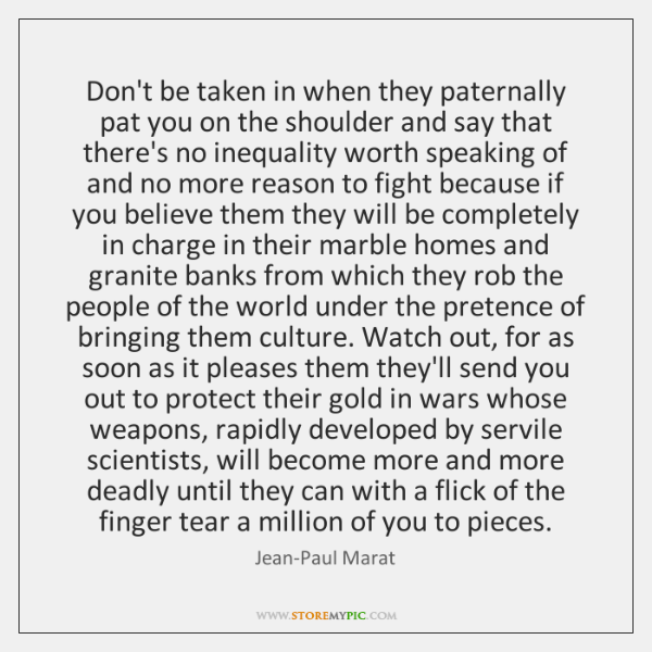 Don't be taken in when they paternally pat you on the shoulder ...