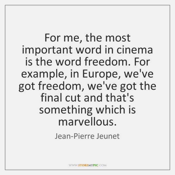 For me, the most important word in cinema is the word freedom. ...
