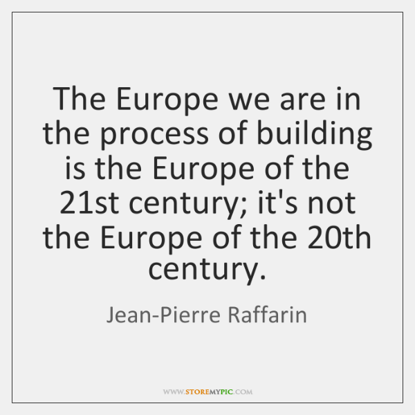 The Europe we are in the process of building is the Europe ...