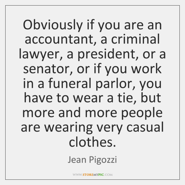 Obviously if you are an accountant, a criminal lawyer, a president, or ...