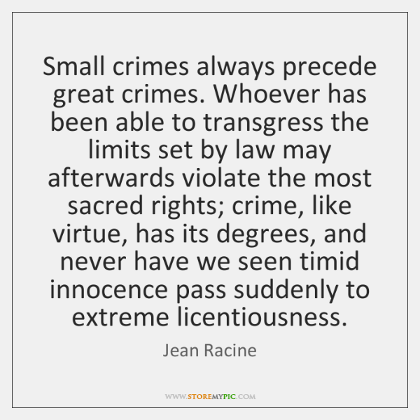 Small crimes always precede great crimes. Whoever has been able to transgress ...