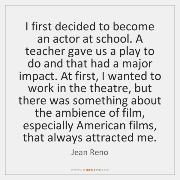 I first decided to become an actor at school. A teacher gave ...