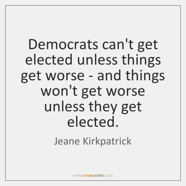 Democrats can't get elected unless things get worse - and things won't ...
