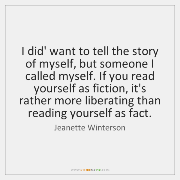 I did' want to tell the story of myself, but someone I ...