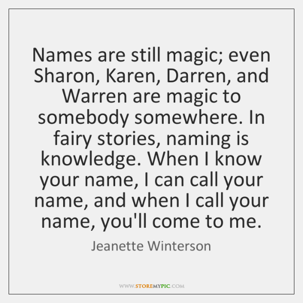 Names are still magic; even Sharon, Karen, Darren, and Warren are magic ...