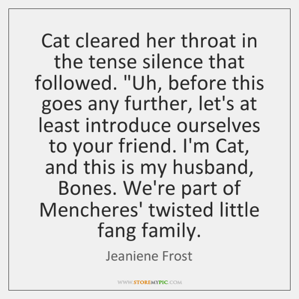 """Cat cleared her throat in the tense silence that followed. """"Uh, before ..."""