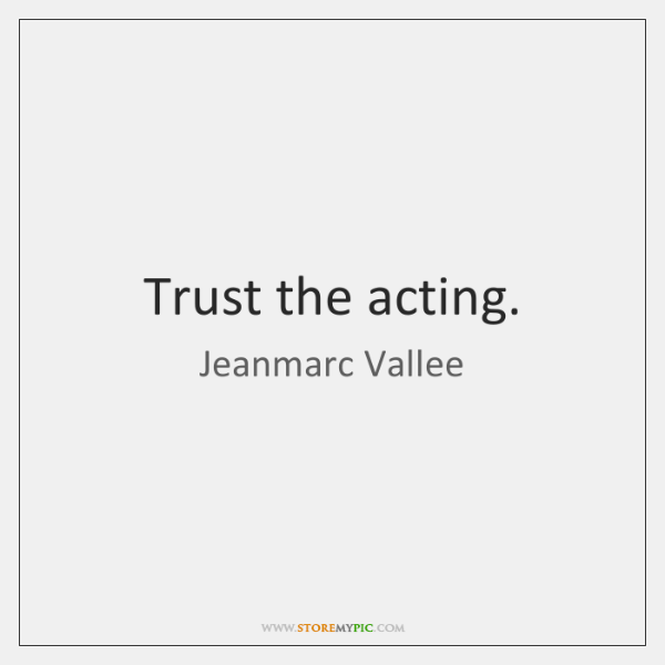 Trust the acting.