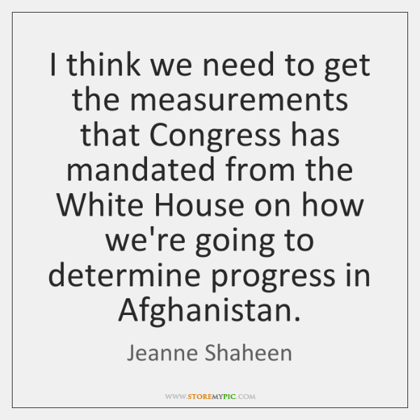 I think we need to get the measurements that Congress has mandated ...