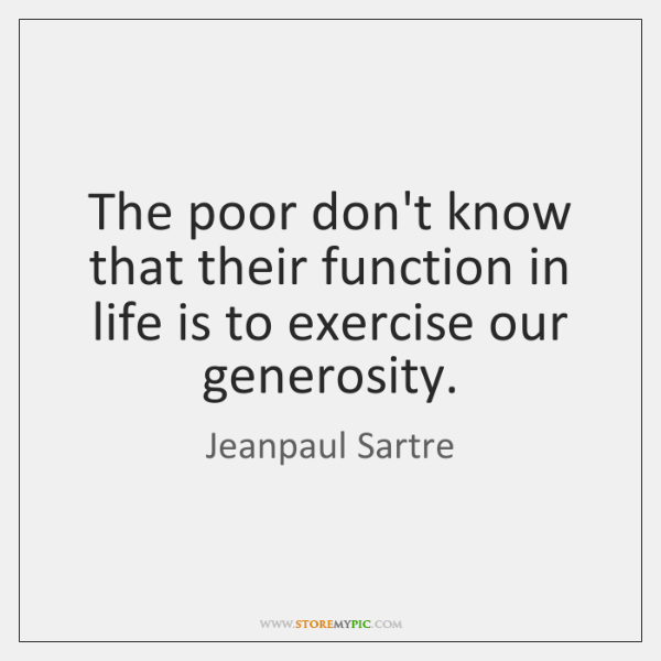 The poor don't know that their function in life is to exercise ...