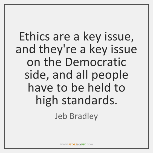 Ethics are a key issue, and they're a key issue on the ...