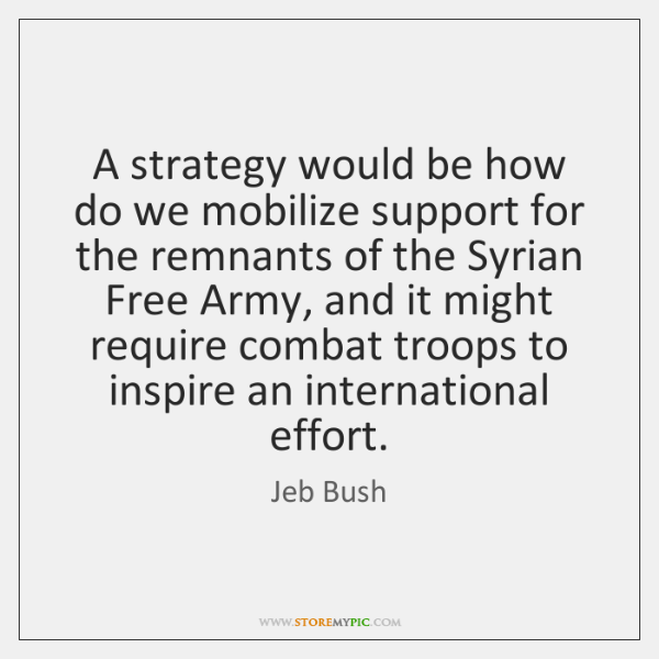 A strategy would be how do we mobilize support for the remnants ...
