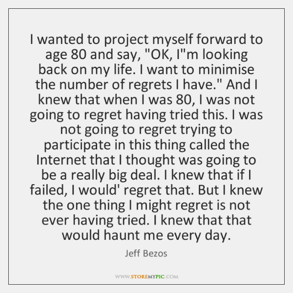 "I wanted to project myself forward to age 80 and say, ""OK, I'm ..."