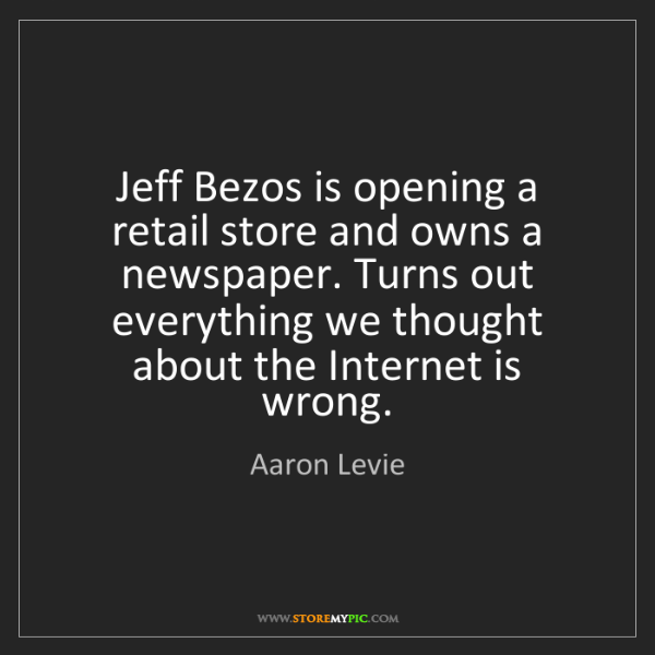 Aaron Levie: Jeff Bezos is opening a retail store and owns a newspaper....