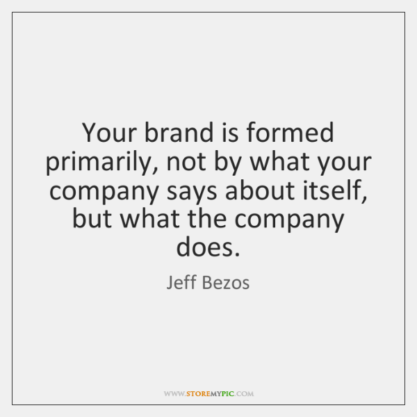 Your brand is formed primarily, not by what your company says about ...