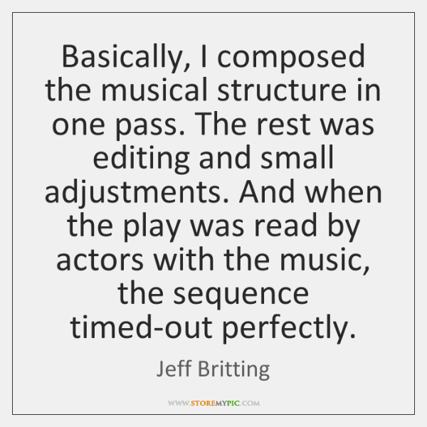 Basically, I composed the musical structure in one pass. The rest was ...