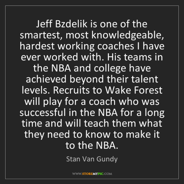 Stan Van Gundy: Jeff Bzdelik is one of the smartest, most knowledgeable,...