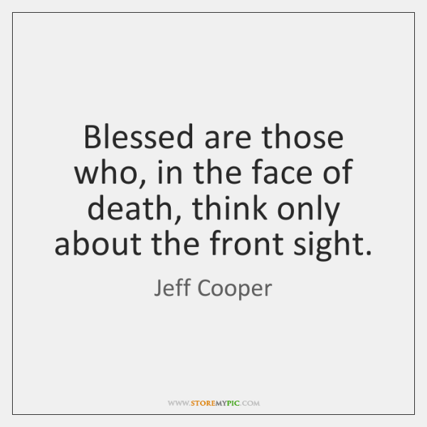 Blessed are those who, in the face of death, think only about ...