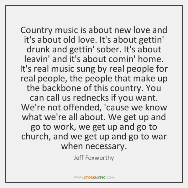 Country music is about new love and it's about old love. It's ...