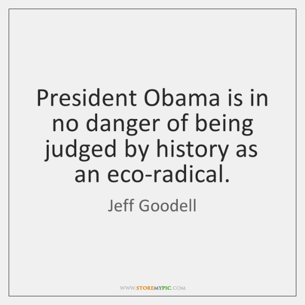 President Obama is in no danger of being judged by history as ...
