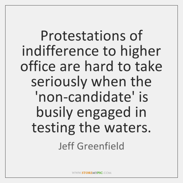 Protestations of indifference to higher office are hard to take seriously when ...