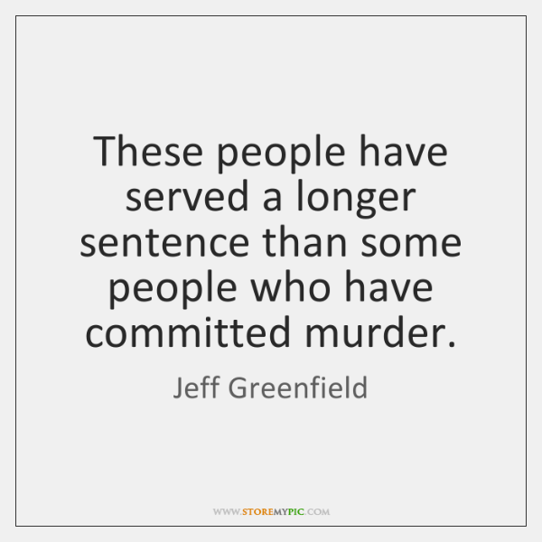 These people have served a longer sentence than some people who have ...
