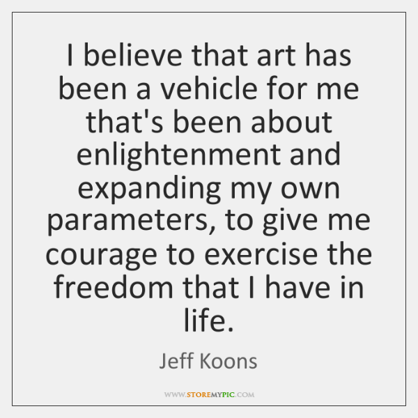 I believe that art has been a vehicle for me that's been ...