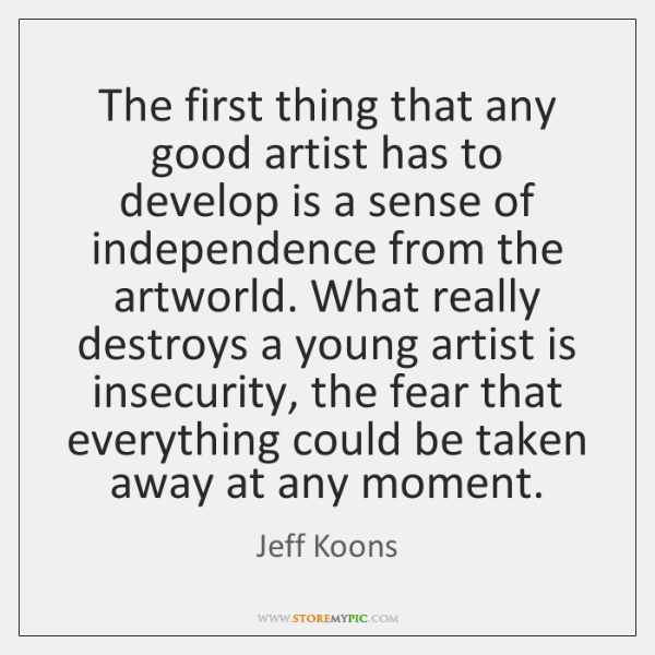 The first thing that any good artist has to develop is a ...