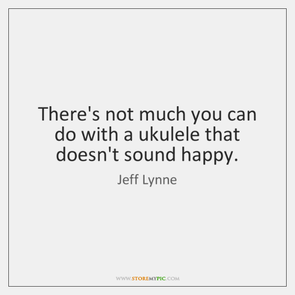 There's not much you can do with a ukulele that doesn't sound ...
