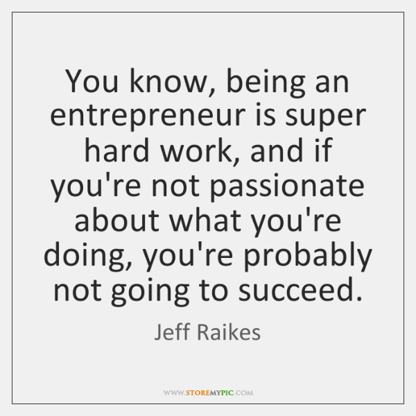 You know, being an entrepreneur is super hard work, and if you're ...