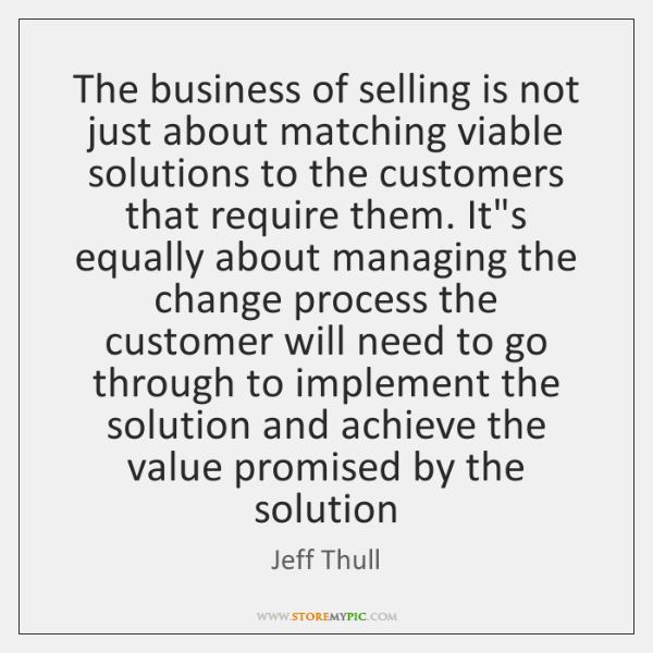 The business of selling is not just about matching viable solutions to ...