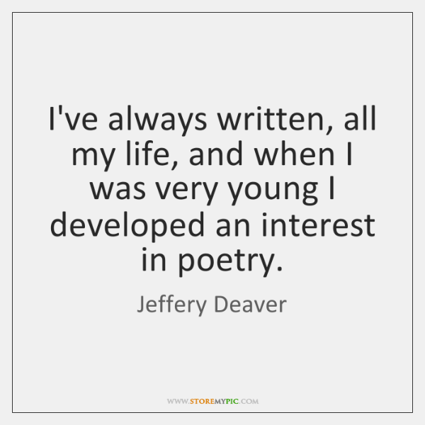 I've always written, all my life, and when I was very young ...