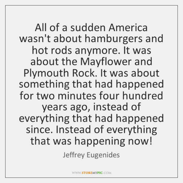 All of a sudden America wasn't about hamburgers and hot rods anymore. ...